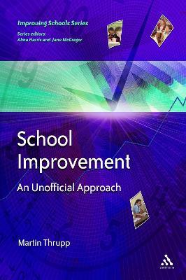 School Improvement An Unofficial Approach by Martin Thrupp