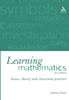 Learning Mathematics Issues, Theory, and Classroom Practice by A. Orton