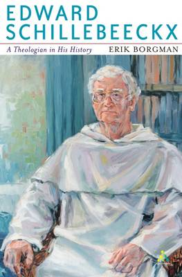 Edward Schillebeeckx A Theologian in His History by Eric Borgman