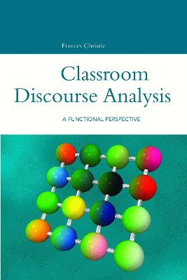 Classroom Discourse Analysis A Functional Perspective by Frances Christie