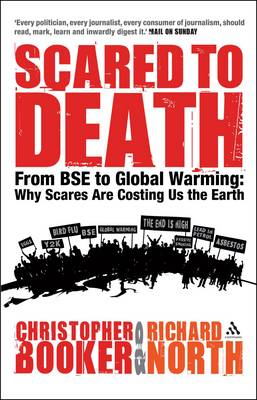 Scared to Death From BSE to Global Warming: Why Scares are Costing Us the Earth by Christopher Booker, Richard North