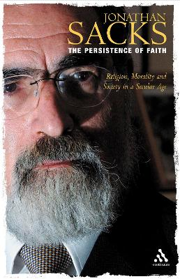 The Persistence of Faith Religion, Morality and Society in a Secular Age (the Reith Lectures) by Jonathan Sacks
