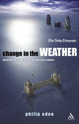 Change in the Weather Weather Extremes and the British Climate by Philip Eden