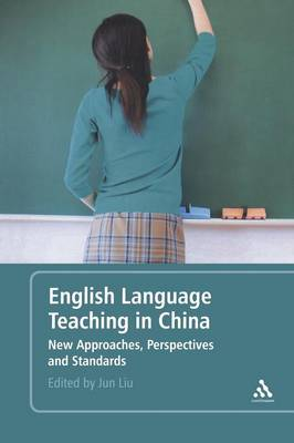 English Language Teaching in China New Approaches, Perspectives and Standards by Jun Liu
