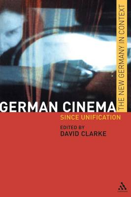 German Cinema Since Unification by David Clarke