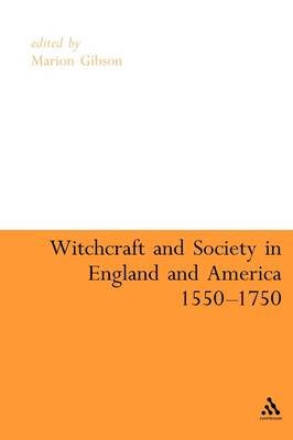 Witchcraft and Society in England and America, 1550-1750 by Marion Gibson
