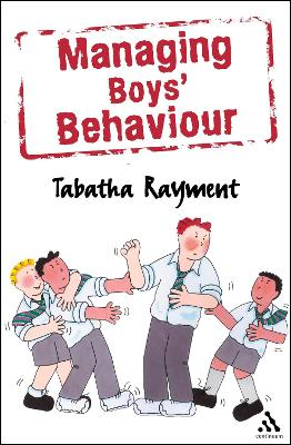 Managing Boys' Behaviour How to Deal with it - and Help Them Succeed! by Tabatha Rayment