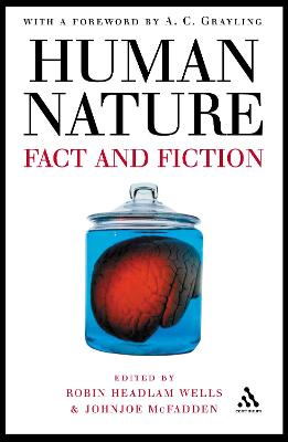Human Nature Fact and Fiction - Literature, Science and Human Nature by Robin Headlam-Wells, Johnjoe McFadden, A. C. Grayling