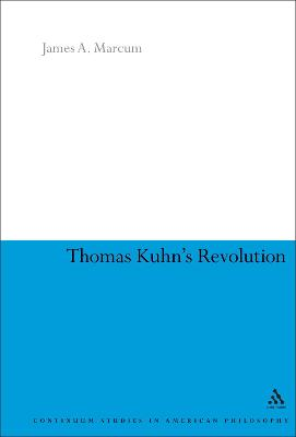 Thomas Kuhn's Revolution by James A. Marcum