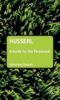 Husserl A Guide for the Perplexed by Matheson Russell