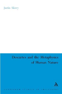 Descartes and the Metaphysics of Human Nature by Justin Skirry