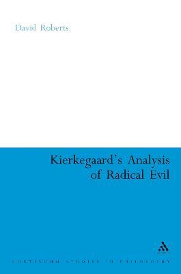 Kierkegaard's Analysis of Radical Evil The Intensification of Despair by David A. Roberts