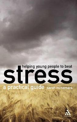 Helping Young People to Beat Stress A Practical Guide by Sarah McNamara