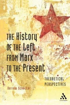 The History of the Left from Marx to the Present Theoretical Perspectives by Darrow Schecter
