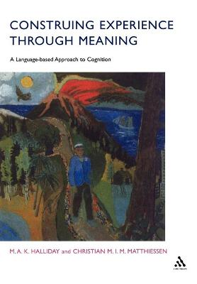 Construing Experience Through Meaning A Language-based Approach to Cognition by M. A. K. Halliday, Christian M. I. M. Matthiessen