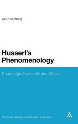 Husserl's Phenomenology Knowledge, Objectivity and Others by Kevin Hermberg