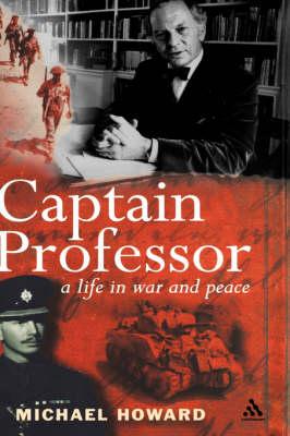 Captain Professor The Memoirs of Sir Michael Howard by Michael Howard