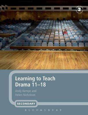 Learning to Teach Drama 11-18 by Andy Kempe, Helen Nicholson
