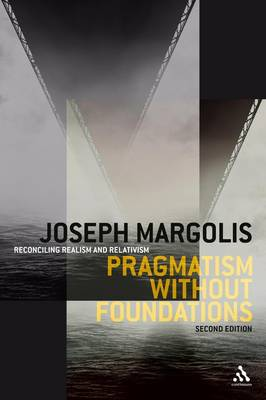 Pragmatism without Foundations Reconciling Realism and Relativism by Joseph Margolis