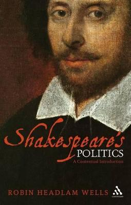 Shakespeare's Politics A Contextual Introduction by Robin Headlam Wells