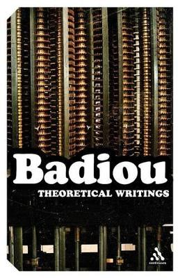 Theoretical Writings Alain Badiou by Alain Badiou