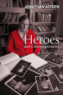 Heroes and Contemporaries by Jonathan Aitken