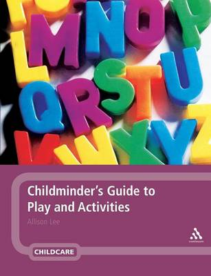 Childminder's Guide to Play and Activities by Allison Lee