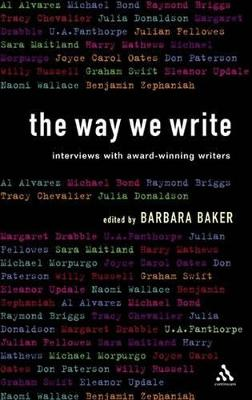 The Way We Write Interviews with Award-winning Writers by Barbara Baker