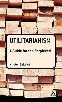 Utilitarianism A Guide for the Perplexed by Krister Bykvist
