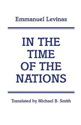 In the Time of the Nations by Emmanuel Levinas, Michael B. Smith