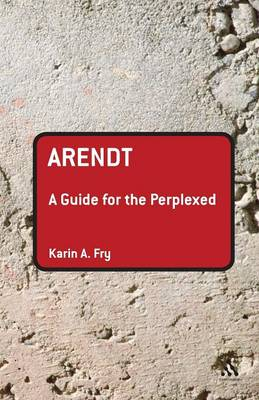 Arendt A Guide for the Perplexed by Karin A. Fry