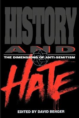History and Hate The Dimensions of Anti-Semitism by David Berger