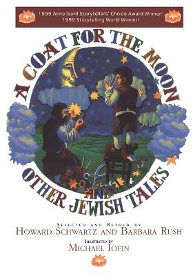 A Coat for the Moon and Other Jewish Tales by Howard Schwartz, Barbara Rush
