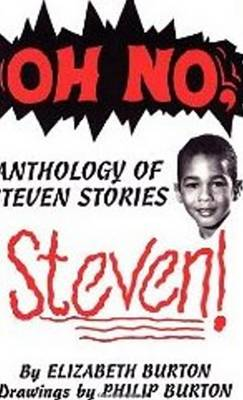 Oh No, Steven Anthology of Steven Stories by Elizabeth Burton