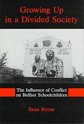Growing Up In A Divided Society The Influence of Conflict on Belfast Schoolchildren by Sean Byrne