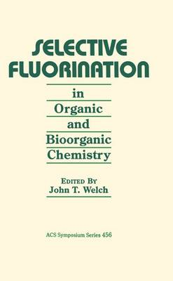 Selective Fluorination in Organic and Bioorganic Chemistry by John T. (SUNY Albany) Welch