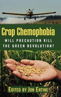 Crop Chemophobia Will Precaution Kill the Green Revolution? by Jon Entine