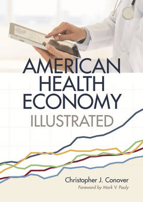 The American Health Economy Illustrated by Christopher J. Conover