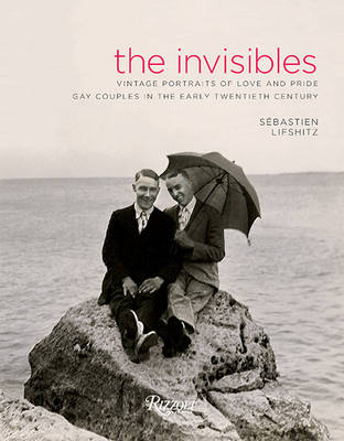 Invisibles : Vintage Portraits of Love and Pride. Gay Couples in the Early Twentieth Century by Sebastien Lifshitz