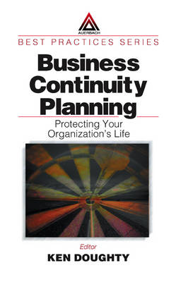 Business Continuity Planning Protecting Your Organization's Life by Ken Doughty
