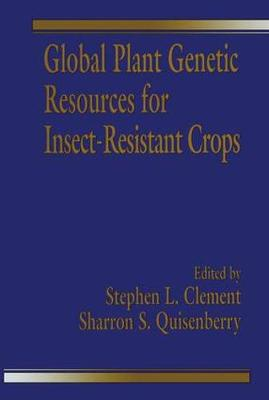 Global Plant Genetic Resources for Insect Resistant Crops by Stephen L. Clement, Sharron S. Quisenberry
