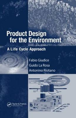 Product Design for the Environment A Life Cycle Approach by Fabio (University of Catania, Italy) Giudice, Guido (Univeristy of Catania, Italy) La Rosa, Antonino (University of C Risitano