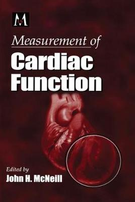 Measurement of Cardiac Function Approaches, Techniques, and Troubleshooting by John H. McNeill