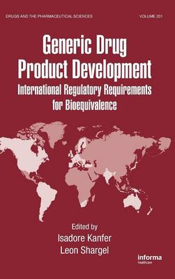 Generic Drug Product Development International Regulatory Requirements for Bioequivalence by Isadore Kanfer