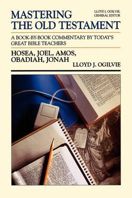 Mastering the Old Testament Hosea, Joel, Amos, Obadiah, Jonah A Book by Book Commentary by Today's Great Bible Teachers by Douglas Stuart
