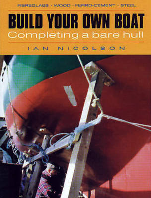 Build Your Own Boat Completing a Bare Hull by Ian Nicolson