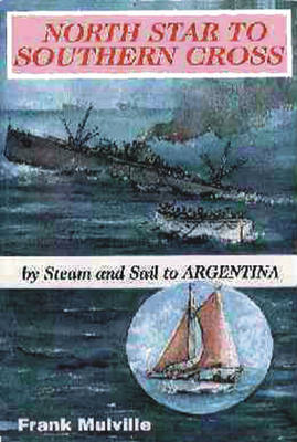 North Star to Southern Cross By Steam and Sail to Argentina by Frank Mulville