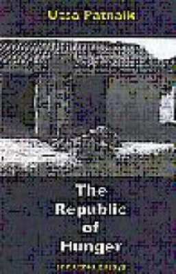 The Republic of Hunger and Other Essays by Utsa Patnaik