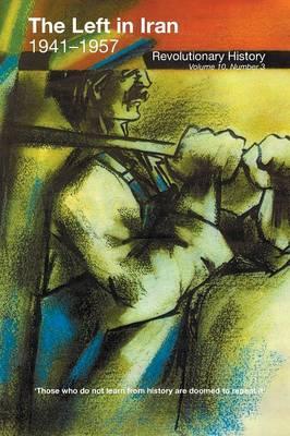 The Left in Iran, 1941-1957 Revolutionary History by Cosroe Chaqueri
