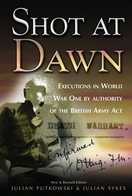Shot at Dawn Executions in World War One by Authority of the British Army Act by Julian Putkowski, Julian Sykes
